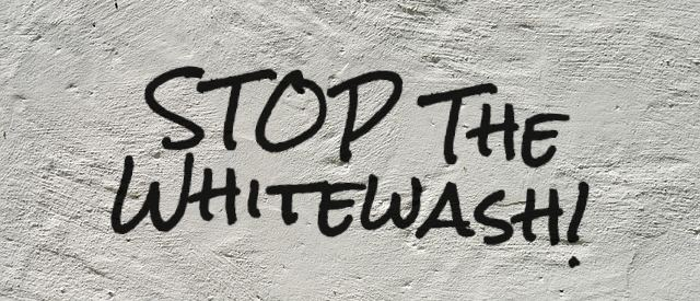 Stop the Whitewash!